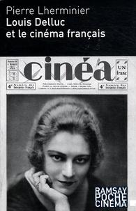 Pierre Lherminier - Louis Delluc et le cinéma français.