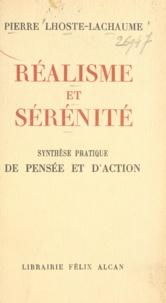 Pierre Lhoste-Lachaume - Réalisme et sérénité - Synthèse pratique de pensée et d'action.
