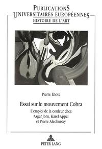 Pierre Lhote - Essai sur le mouvement Cobra - L'emploi de la couleur chez Asger Jorn, Karel Appel et Pierre Alechinsky.