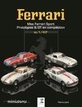 Pierre Liard - Mes Ferrari - Sport, prototypes et GT en compétition, 1940-1993 au 1/43.