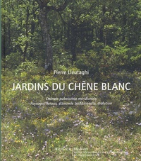 Pierre Lieutaghi - Jardins du chêne blanc.