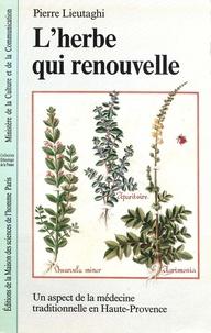 Pierre Lieutaghi - L'Herbe qui renouvelle - Un aspect de la médecine traditionnelle en Haute-Provence.