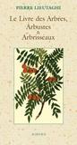 Pierre Lieutaghi - Le Livre des Arbres, Arbustes et Arbrisseaux.