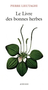 Pierre Lieutaghi - Le livre des bonnes herbes - 3ème édition.