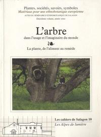 Pierre Lieutaghi et Danielle Musset - Plantes, sociétés, savoirs, symboles - Matériaux pour une ethnobotanique européenne Volume 2, L'arbre dans l'usage et l'imaginaire du monde - La plante, de l'aliment au remède.