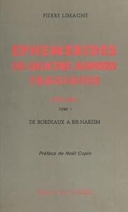 Pierre Limagne - Éphémérides de quatre années tragiques : 1940-1944 (1) - De Bordeaux à Bir-Hakeim.