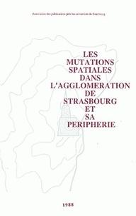 Pierre Limouzin et Henri Nonn - Les mutations spatiales dans l'agglomération de Strasbourg et sa périphérie.