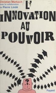 Pierre Lindé et Christian Marbach - L'innovation au pouvoir.