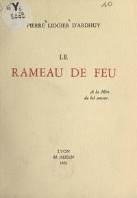 Pierre Liogier d'Ardhuy et Louis Pize - Le rameau de feu.