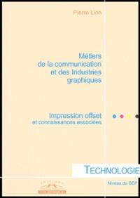 Pierre Lion - Métiers de la communication et des Industries graphiques Niveau BEP - Technologie Impression offset et connaissances associées.