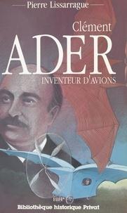 Pierre Lissarrague et  Collectif - Clément Ader, inventeur d'avions.