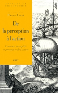Pierre Livet et  Collectif - De la perception à l'action. - Contenus perceptifs et perception de l'action.