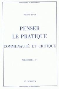 Pierre Livet - Penser le pratique, communauté et critique.