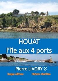 Pierre Livory - HOUAT, L'ÎLE AUX 4 PORTS.
