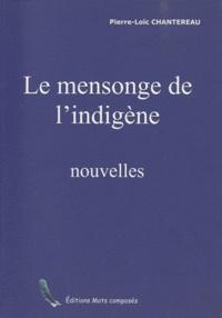 Pierre-Loïc Chantereau - Le mensonge de l'indigène et autres nouvelles.