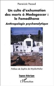 Pierre-Loïc Pacaud et Sophie de Mijolla-Mellor - Un culte d'exhumation des morts à Madagascar : le Famadihana - Anthropologie psychanalytique.