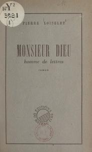 Pierre Loiselet - Monsieur Dieu, homme de lettres : une époque.