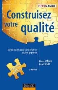 Pierre Longin et Henri Denet - Construisez votre qualité - 2e éd. - Toutes les clés pour une démarche qualité gagnante.