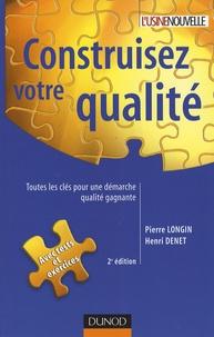 Pierre Longin et Henri Denet - Construisez votre qualité - Toutes les clés pour une démarche qualité gagnante.