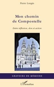 Pierre Longin - Mon Chemin de Compostelle - Entre réflexion, don et action.