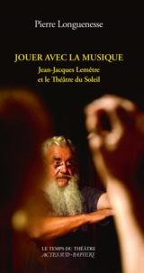Pierre Longuenesse - Jouer avec la musique - Jean-Jacques Lemêtre et le Théâtre du Soleil.