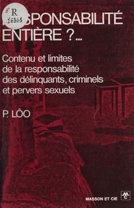 Pierre Lôo - Responsabilité entière - Contenu et limites de la responsabilité des délinquants, criminels et pervers sexuels.