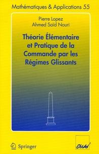 Pierre Lopez et Ahmed Saïd Nouri - Théorie élémentaire et pratique de la commande par les régimes glissants.