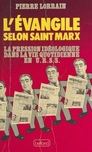 Pierre Lorrain - L'Évangile selon Saint Marx - La pression idéologique dans la vie quotidienne en URSS.
