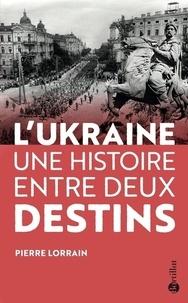 Pierre Lorrain - L'Ukraine - Une histoire entre deux destins.