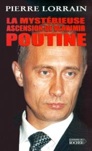 Pierre Lorrain - La mystérieuse ascension de Vladimir Poutine.