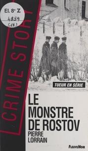 Pierre Lorrain - Le monstre de Rostov - Enquête criminelle dans l'URSS du déclin.