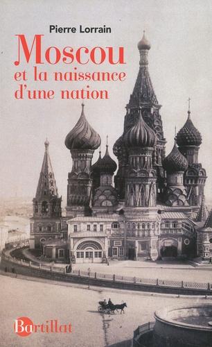 Pierre Lorrain - Moscou et la naissance d'une nation.