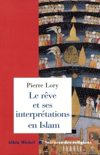 Pierre Lory - Le Rêve et ses interprétations en Islam.