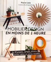 Pierre Lota - Mobilier design en moins de 1 heure - + de 20 projets : lampes, miroirs, petites tables et autres meubles.