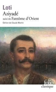Pierre Loti - Aziyadé. (suivi de) Fantôme d'Orient.
