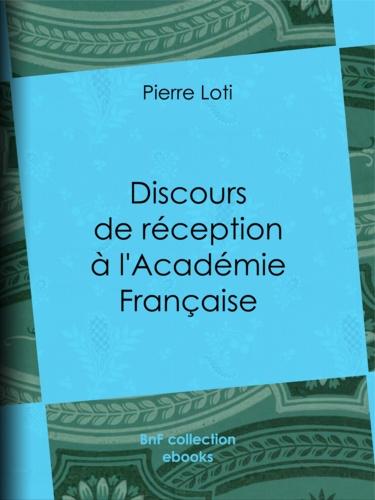 Pierre Loti - Discours de réception à l'Académie Française.