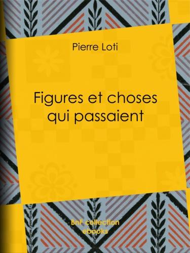 Pierre Loti - Figures et choses qui passaient.