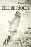 Pierre Loti - L'Ile de Pâques - Journal d'un aspirant de La Flore précédé du Journal intime (3-8 janvier 1872).
