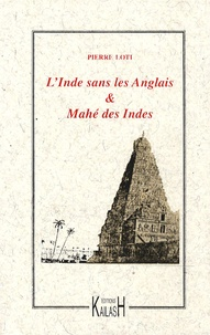 Pierre Loti - L'Inde sans les Anglais suivi de Mahé des Indes.