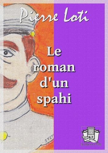 Pierre Loti - Le roman d'un spahi.