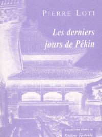 Pierre Loti - Les derniers jours de Pekin - Journal extrait du 19 octobre au 3 novembre 1900.