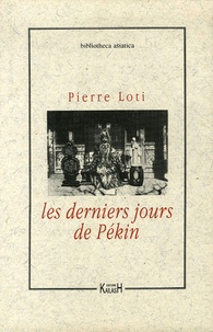 Pierre Loti - Les derniers jours de Pékin.