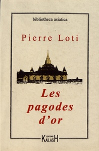 Pierre Loti - Les pagodes d'or.
