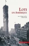 Pierre Loti - Loti en Amérique - De la Terre de Feu à New York.