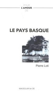 Pierre Loti - Pour l'amour de... Le Pays basque.