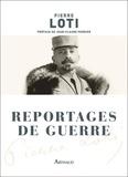 Pierre Loti - Reportages de guerre.