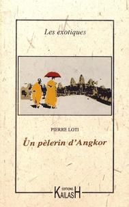 Pierre Loti - Un pèlerin d'Angkor.