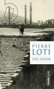 Pierre Loti - Vers Ispahan.
