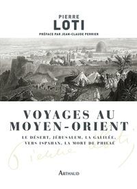 Pierre Loti - Voyages au Moyen-Orient.