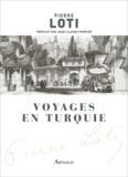 Pierre Loti - Voyages en Turquie.